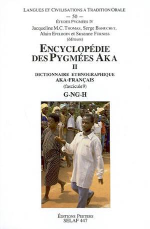 Encyclopédie des Pygmées Aka : techniques, langage et société des chasseurs-cueilleurs de la forêt centrafricaine (Sud-Centrafrique et Nord-Congo). Volume 2-9, Dictionnaire ethnographique aka-français (langue bantu C10) : G-NG-H