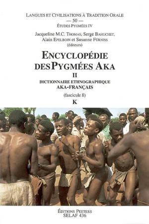 Encyclopédie des Pygmées Aka : techniques, langage et société des chasseurs-cueilleurs de la forêt centrafricaine (Sud-Centrafrique et Nord-Congo). Volume 2-8, Dictionnaire ethnographique aka-français (langue bantu C10) : K