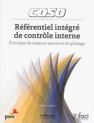 Coso : référentiel intégré de contrôle interne : principes de mise en oeuvre et de pilotage