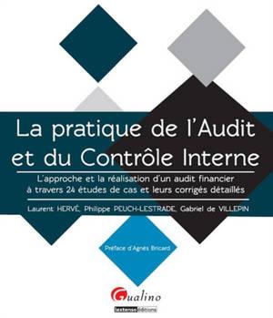 La pratique de l'audit et du contrôle interne : l'approche et la réalisation d'un audit financier à travers 24 études de cas et leurs corrigés détaillés