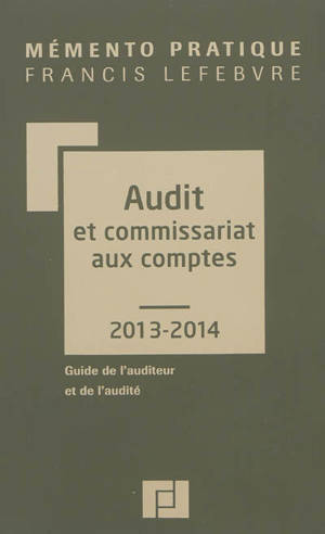 Audit et commissariat aux comptes 2013-2014 : guide de l'auditeur et de l'audité