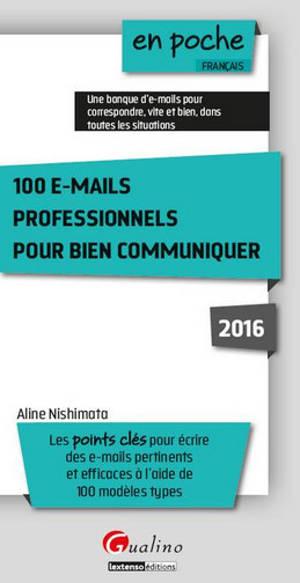 100 e-mails professionnels pour bien communiquer : les points clés pour écrire des e-mails pertinents et efficaces à l'aide de 100 modèles types