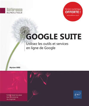 Google Suite : utilisez les outils et services en ligne de Google