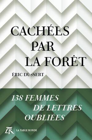 Cachées par la forêt : 138 femmes de lettres oubliées