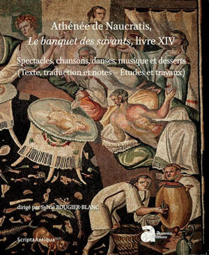 Le banquet des savants, livre XIV : spectacles, chansons, danses, musique et desserts (texte, traduction et notes, études et travaux)