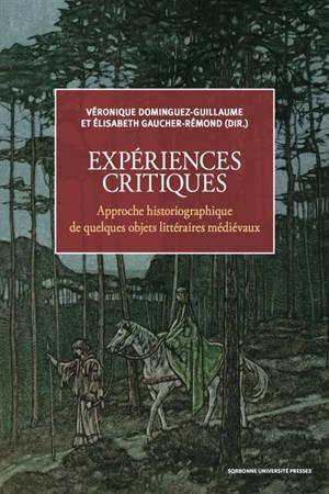 Expériences critiques : approche historiographique de quelques objets littéraires médiévaux
