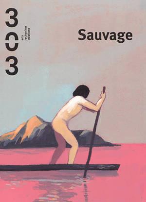 Trois cent trois-Arts, recherches et créations. n° 153, Sauvage