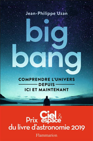 Big bang : comprendre l'Univers depuis ici et maintenant