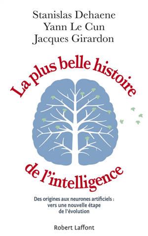 La plus belle histoire de l'intelligence : des origines aux neurones artificiels : vers une nouvelle étape de l'évolution
