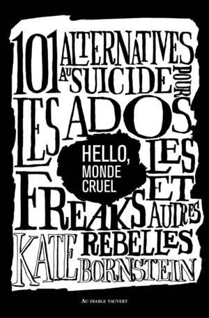 Hello, monde cruel : 101 alternatives au suicide pour les ados, les freaks et autres rebelles