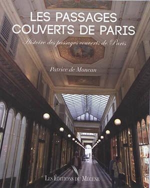 Les passages couverts de Paris : histoire des passages couverts de Paris