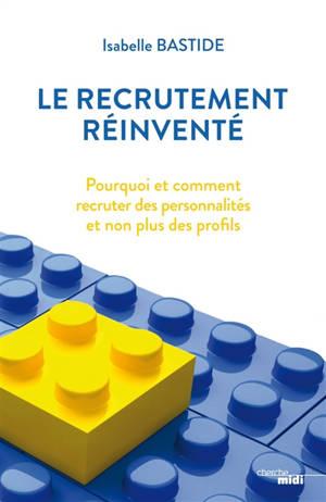 Le recrutement réinventé : pourquoi et comment recruter des personnalités et non plus des profils