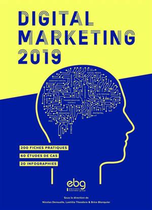 Digital marketing 2019 : 200 fiches pratiques, 60 études de cas, 20 infographies