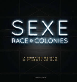 Sexe, race & colonies : la domination des corps du XVe siècle à nos jours