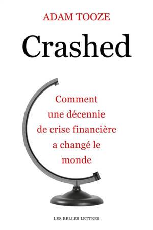 Crashed : comment une décennie de crise financière a changé le monde