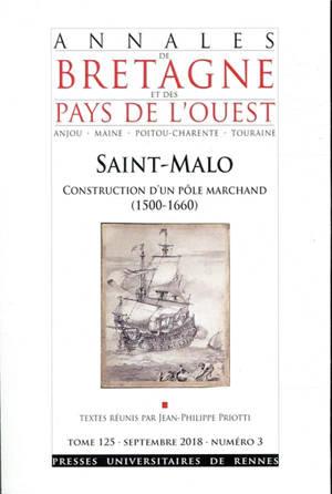 Annales de Bretagne et des pays de l'Ouest. n° 3 (2018), Saint-Malo, construction d'un pôle marchand (1500-1660)