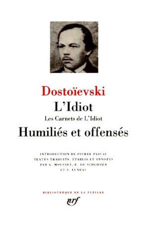 L'idiot; Les carnets de L'idiot; Humiliés et offensés
