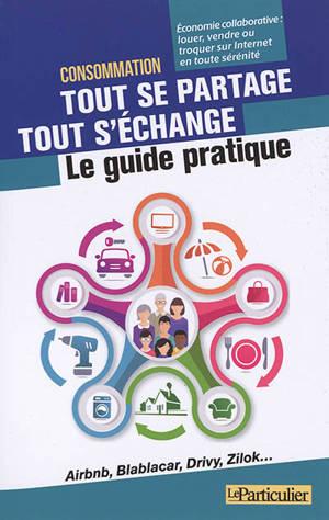 Consommation, tout se partage, tout s'échange : le guide pratique : économie collaborative, louer, vendre ou troquer sur Internet en toute sérénité
