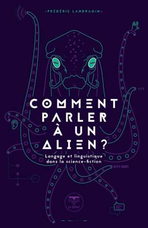 Comment parler à un alien ? : langage et linguistique dans la science-fiction