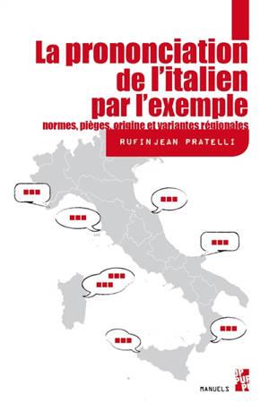 La prononciation de l'italien par l'exemple : normes, pièges, origine et variantes régionales