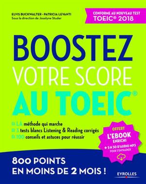 Boostez votre score au TOEIC : 800 points en moins de 2 mois ! : conforme au nouveau test TOEIC 2018
