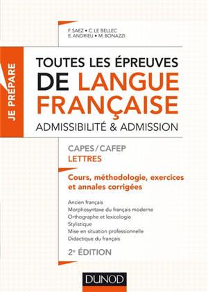 Toutes les épreuves de langue française, admissibilité & admission : Capes-Cafep lettres : cours, méthodologie, exercices et annales corrigées
