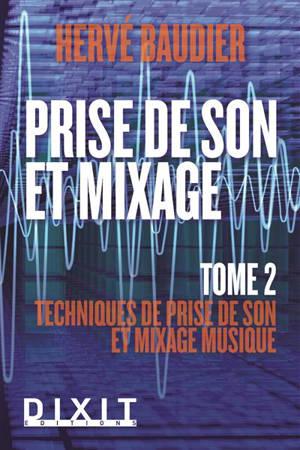 Prise de son et mixage. Volume 2, Techniques de prise de son et mixage musique