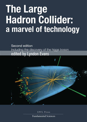 The Large Hadron Collider : a marvel of technology : including the discovery of the Higgs boson