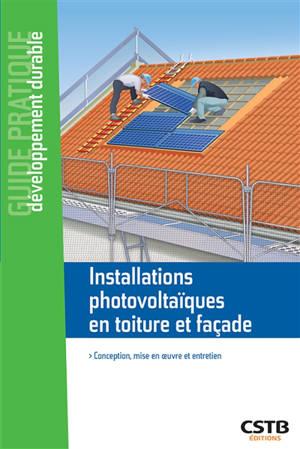 Installations photovoltaïques en toiture et façade : conception, mise en oeuvre et entretien