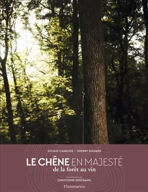 Le chêne en majesté : de la forêt au vin