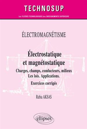 Electromagnétisme : électrostatique et magnétostatique, charges, champs, milieux matériels : les lois, applications, exercices corrigés