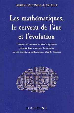 Les mathématiques, le cerveau de l'âne et l'évolution : pourquoi et comment certains programmes présents dans le cerveau des animaux ont été traduits en mathématiques chez les humains