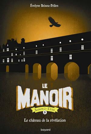 Le manoir : saison 2, l'exil. Volume 6, Le château de la révélation