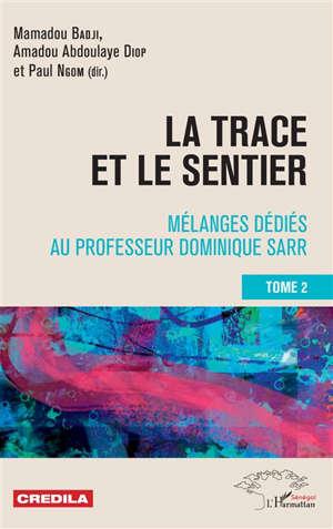 La trace et le sentier : mélanges dédiés au professeur Dominique Sarr. Volume 2