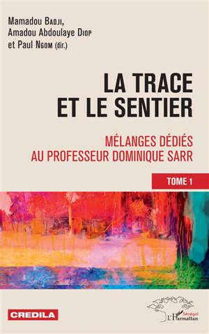 La trace et le sentier : mélanges dédiés au professeur Dominique Sarr. Volume 1