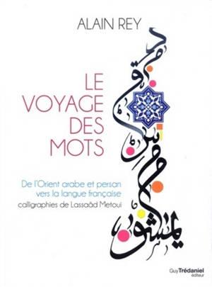Le voyage des mots : de l'Orient arabe et persan vers la langue française