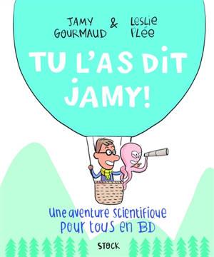 Tu l'as dit Jamy ! : une aventure scientifique pour tous en BD