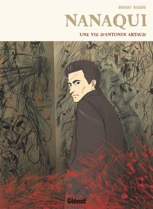 Nanaqui : une vie d'Antonin Artaud