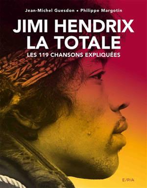 Jimi Hendrix : la totale : les 119 chansons expliquées