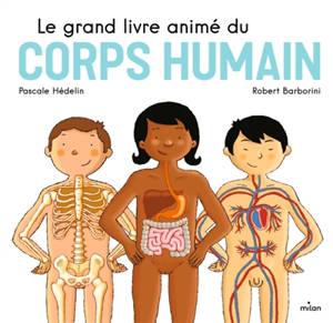 Le grand livre animé du corps humain