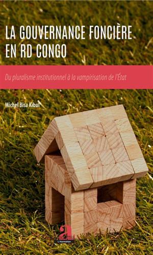 La gouvernance foncière en RD Congo : du pluralisme institutionnel à la vampirisation de l'Etat