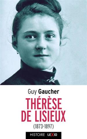 Sainte Thérèse de Lisieux (1873-1897) : biographie