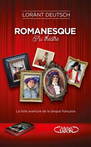 Romanesque au théâtre : la folle aventure de la langue française