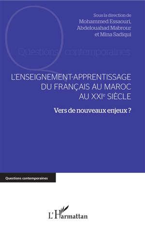 L'enseignement-apprentissage du français au Maroc au XXIe siècle : vers de nouveaux enjeux ?