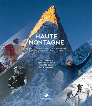 Haute montagne : les plus grands noms de l'alpinisme : 100 ans d'histoire avec le GHM