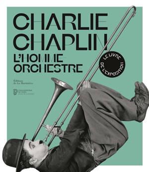 Charlie Chaplin : l'homme orchestre