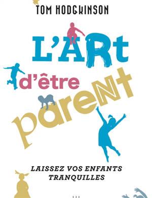 L'art d'être parent : laissez vos enfants tranquilles