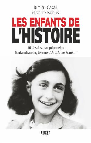 Les enfants de l'histoire : 16 destins exceptionnels : Toutankhamon, Jeanne d'Arc, Anne Franck...