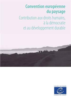 Convention européenne du paysage : contribution aux droits humains, à la démocratie et au développement durable