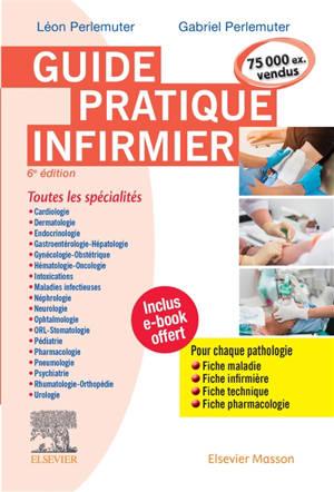 Guide pratique infirmier : toutes les spécialités : pour chaque pathologie, fiche maladie, fiche infirmière, fiche technique, fiche pharmacologie